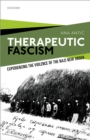Therapeutic Fascism : Experiencing the Violence of the Nazi New Order - eBook
