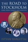 The Road to Stockholm : Nobel Prizes, Science, and Scientists - eBook