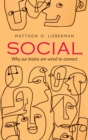 Social : Why our brains are wired to connect - eBook