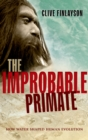 The Improbable Primate : How Water Shaped Human Evolution - eBook