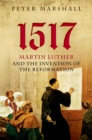 1517 : Martin Luther and the Invention of the Reformation - eBook