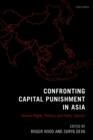 Confronting Capital Punishment in Asia : Human Rights, Politics and Public Opinion - eBook