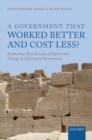 A Government that Worked Better and Cost Less? : Evaluating Three Decades of Reform and Change in UK Central Government - eBook