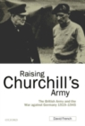 Raising Churchill's Army : The British Army and the War against Germany 1919-1945 - eBook