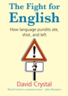 The Fight for English : How language pundits ate, shot, and left - eBook