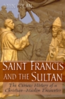 Saint Francis and the Sultan : The Curious History of a Christian-Muslim Encounter - eBook