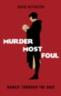 Murder Most Foul : Hamlet Through the Ages - eBook