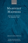 Manifest Madness : Mental Incapacity in the Criminal Law - eBook