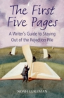 The First Five Pages : A Writer's Guide to Staying Out of the Rejection Pile - eBook