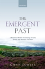 The Emergent Past : A Relational Realist Archaeology of Early Bronze Age Mortuary Practices - eBook