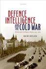 Defence Intelligence and the Cold War : Britain's Joint Intelligence Bureau 1945-1964 - eBook