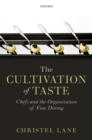 The Cultivation of Taste : Chefs and the Organization of Fine Dining - eBook