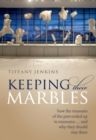 Keeping Their Marbles : How the Treasures of the Past Ended Up in Museums - And Why They Should Stay There - eBook
