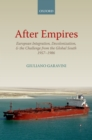 After Empires : European Integration, Decolonization, and the Challenge from the Global South 1957-1986 - eBook