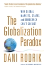 The Globalization Paradox : Why Global Markets, States, and Democracy Can't Coexist - eBook