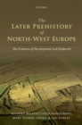 The Later Prehistory of North-West Europe : The Evidence of Development-Led Fieldwork - eBook
