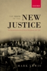 The Birth of the New Justice : The Internationalization of Crime and Punishment, 1919-1950 - eBook