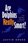 Are Dolphins Really Smart? : The mammal behind the myth - eBook