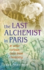 Curious Tales from Chemistry : The Last Alchemist in Paris and Other Episodes - eBook