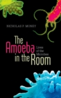 The Amoeba in the Room : Lives of the Microbes - eBook