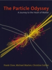 The Particle Odyssey : A Journey to the Heart of Matter - eBook