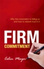 Firm Commitment : Why the corporation is failing us and how to restore trust in it - eBook