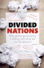 Divided Nations : Why global governance is failing, and what we can do about it - eBook