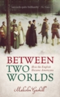 Between Two Worlds : How the English Became Americans - eBook