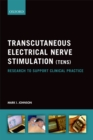 Transcutaneous Electrical Nerve Stimulation (TENS) : Research to support clinical practice - eBook
