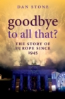 Goodbye to All That? : The Story of Europe Since 1945 - eBook