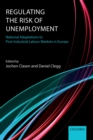 Regulating the Risk of Unemployment : National Adaptations to Post-Industrial Labour Markets in Europe - eBook