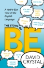 The Story of Be : A Verb's-Eye View of the English Language - eBook