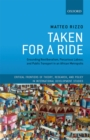 Taken For A Ride : Grounding Neoliberalism, Precarious Labour, and Public Transport in an African Metropolis - eBook