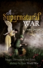 A Supernatural War : Magic, Divination, and Faith during the First World War - eBook