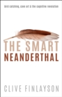 The Smart Neanderthal : Bird catching, Cave Art, and the Cognitive Revolution - eBook