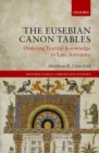 The Eusebian Canon Tables : Ordering Textual Knowledge in Late Antiquity - eBook