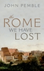 The Rome We Have Lost - eBook