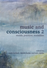 Music and Consciousness 2 : Worlds, Practices, Modalities - eBook
