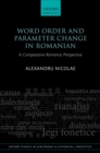 Word Order and Parameter Change in Romanian : A Comparative Romance Perspective - eBook