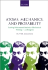 Atoms, Mechanics, and Probability : Ludwig Boltzmann's Statistico-Mechanical Writings - An Exegesis - eBook
