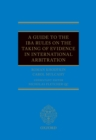 A Guide to the IBA Rules on the Taking of Evidence in International Arbitration - eBook