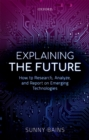 Explaining the Future : How to Research, Analyze, and Report on Emerging Technologies - eBook