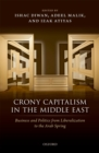 Crony Capitalism in the Middle East : Business and Politics from Liberalization to the Arab Spring - eBook
