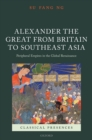 Alexander the Great from Britain to Southeast Asia : Peripheral Empires in the Global Renaissance - eBook