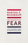 The Monarchy of Fear : A Philosopher Looks at Our Political Crisis - eBook