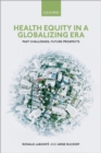 Health Equity in a Globalizing Era : Past Challenges, Future Prospects - eBook