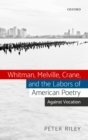 Whitman, Melville, Crane, and the Labors of American Poetry : Against Vocation - eBook