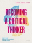 Becoming a Critical Thinker : For your university studies and beyond - eBook