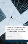 European Data Protection Regulation, Journalism, and Traditional Publishers : Balancing on a Tightrope? - eBook