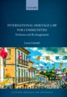 International Heritage Law for Communities : Exclusion and Re-Imagination - eBook